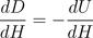 change in DMM over dH: \frac{dD}{dH} =-\frac{dU}{dH}