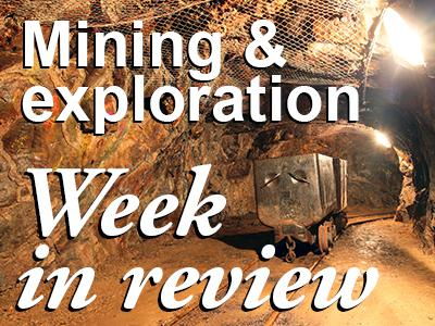 Mining & Exploration - Week in Review