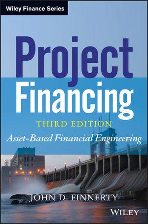 Project Financing: Asset-Based Financial Engineering, 3rd Edition