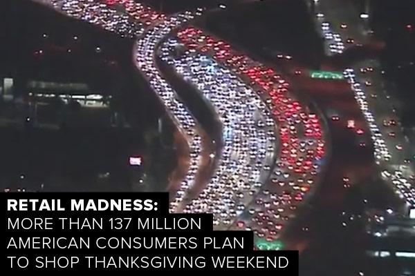 Retail madness: more than 137 million american consumers plan to shop thanksgiving weekend