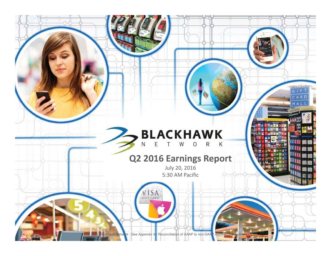 eport 01acific 0,M Earnings iliation of GAAP to non-GAAP Adjusted Measures Jul5:30 016 Q2 2016 Blackhawk Network - See Appendix for Reconc