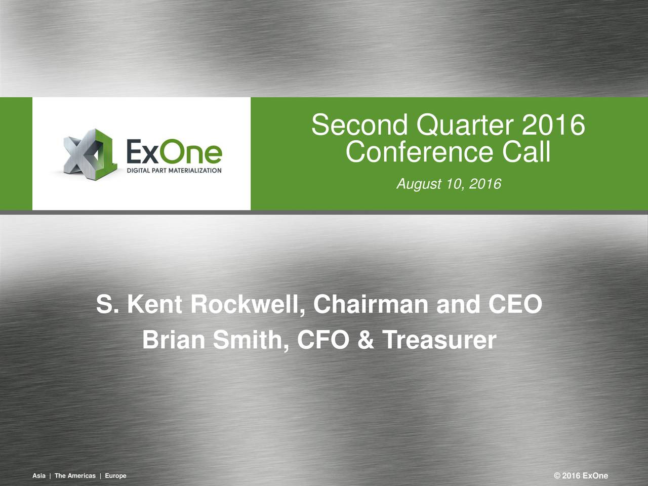 Conference Call August 10, 2016 S. Kent Rockwell, Chairman and CEO Brian Smith, CFO & Treasurer Asa TheAmeras |urpe 1 2016ExOnne