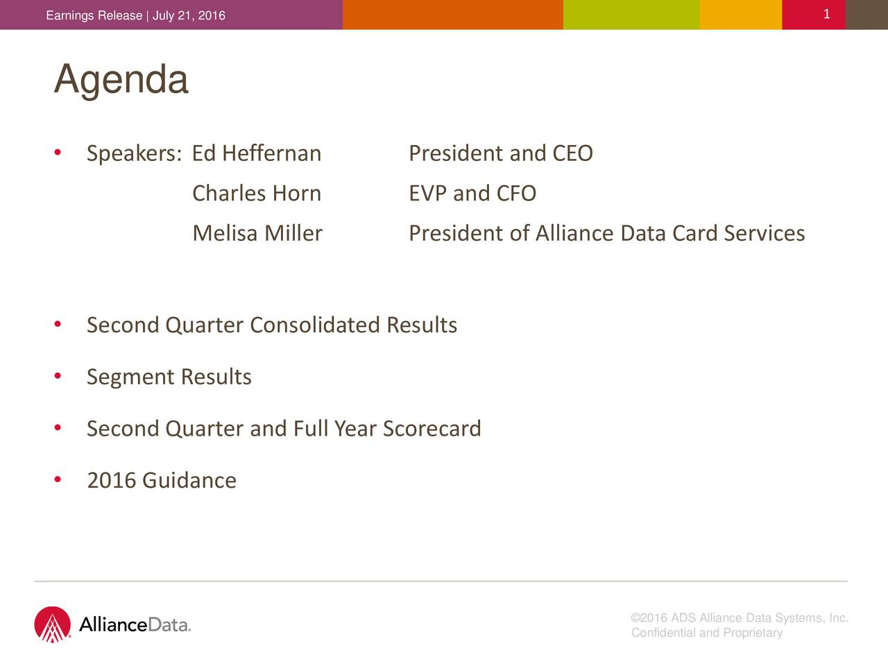 Agenda Speakers: Ed Heffernan President and CEO Charles Horn EVP and CFO Melisa Miller President of Alliance Data Card Services Second Quarter Consolidated Results Segment Results Second Quarter and Full Year Scorecard 2016 Guidance 2016 ADS Alliance Data Systems, Inc. Confidential and Proprietary