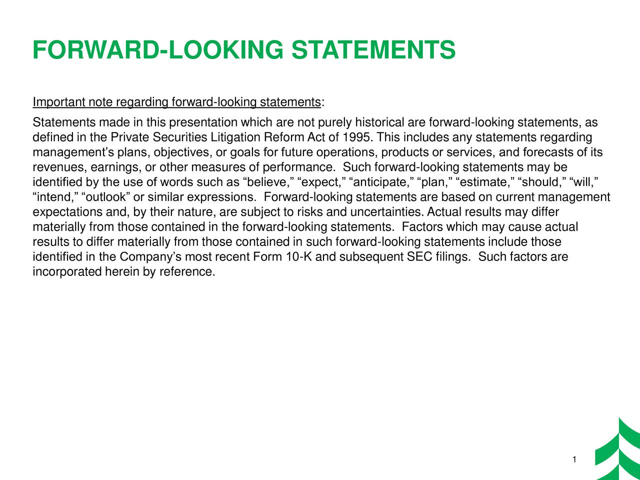 Important note regarding forward-looking statements: Statements made in this presentation which are not purely historical are forward-looking statements, as defined in the Private Securities Litigation Reform Act of 1995. This includes any statements regarding managements plans, objectives, or goals for future operations, products or services, and forecasts of its revenues, earnings, or other measures of performance. Such forward-looking statements may be identified by the use of words such as believe, expect, anticipate, plan, estimate, should, will, intend, outlook or similar expressions. Forward-looking statements are based on current management expectations and, by their nature, are subject to risks and uncertainties.Actual results may differ materially from those contained in the forward-looking statements. Factors which may cause actual results to differ materially from those contained in such forward-looking statements include those identified in the Companys most recent Form 10-K and subsequent SEC filings. Such factors are incorporated herein by reference. 1