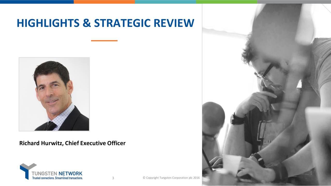 Richard Hurwitz, Chief Executive Officer 3  Copyright Tungsten Corporation plc 2016