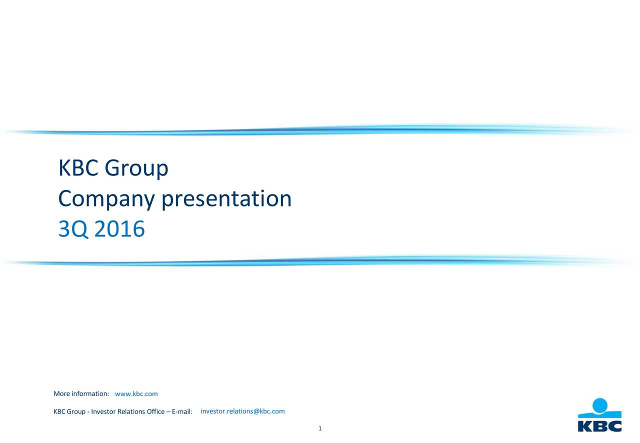 Company presentation 3Q 2016 More information: www.kbc.com KBC Group - Investor Relations Office  E-mail:m 1