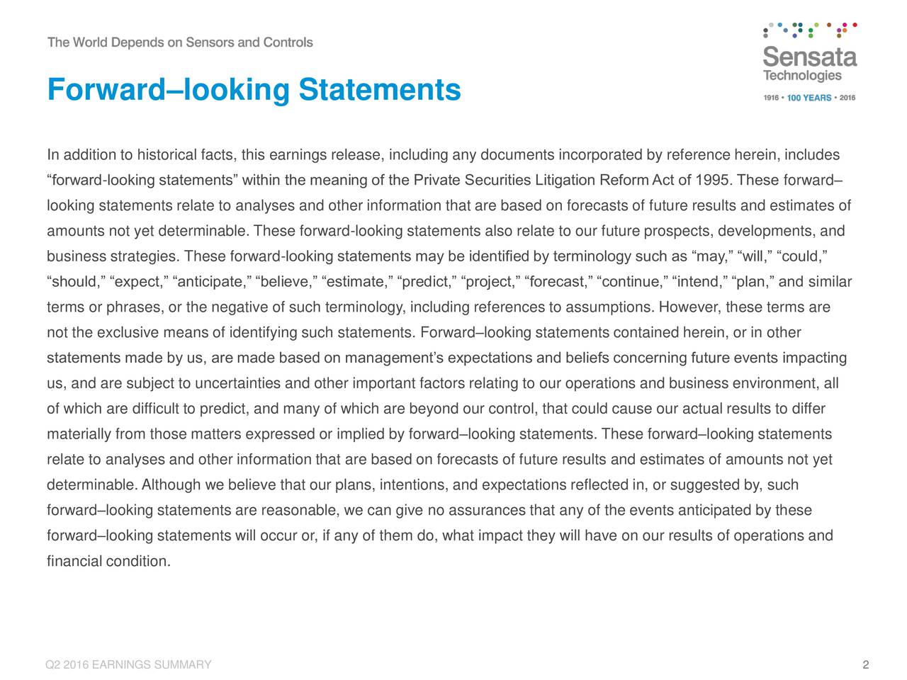 In addition to historical facts, this earnings release, including any documents incorporated by reference herein, includes forward-looking statements within the meaning of the Private Securities Litigation Reform Act of 1995. These forward looking statements relate to analyses and other information that are based on forecasts of future results and estimates of amounts not yet determinable. These forward-looking statements also relate to our future prospects, developments, and business strategies. These forward-looking statements may be identified by terminology such as may, will, could, should, expect, anticipate, believe, estimate, predict, project, forecast, continue, intend, plan, and similar terms or phrases, or the negative of such terminology, including references to assumptions. However, these terms are not the exclusive means of identifying such statements. Forwardlooking statements contained herein, or in other statements made by us, are made based on managements expectations and beliefs concerning future events impacting us, and are subject to uncertainties and other important factors relating to our operations and business environment, all of which are difficult to predict, and many of which are beyond our control, that could cause our actual results to differ materially from those matters expressed or implied by forwardlooking statements. These forwardlooking statements relate to analyses and other information that are based on forecasts of future results and estimates of amounts not yet determinable. Although we believe that our plans, intentions, and expectations reflected in, or suggested by, such forwardlooking statements are reasonable, we can give no assurances that any of the events anticipated by these forwardlooking statements will occur or, if any of them do, what impact they will have on our results of operations and financial condition. Q2 2016 EARNINGS SUMMARY 2