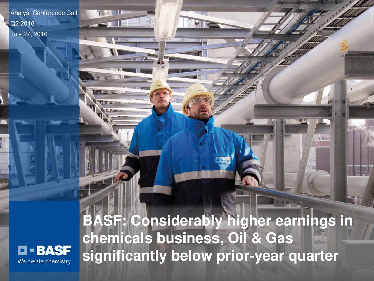 Q2 2016 July 27, 2016 150 years BASF: Considerably higher earnings in chemicals business, Oil & Gas significantly below prior-year quarter