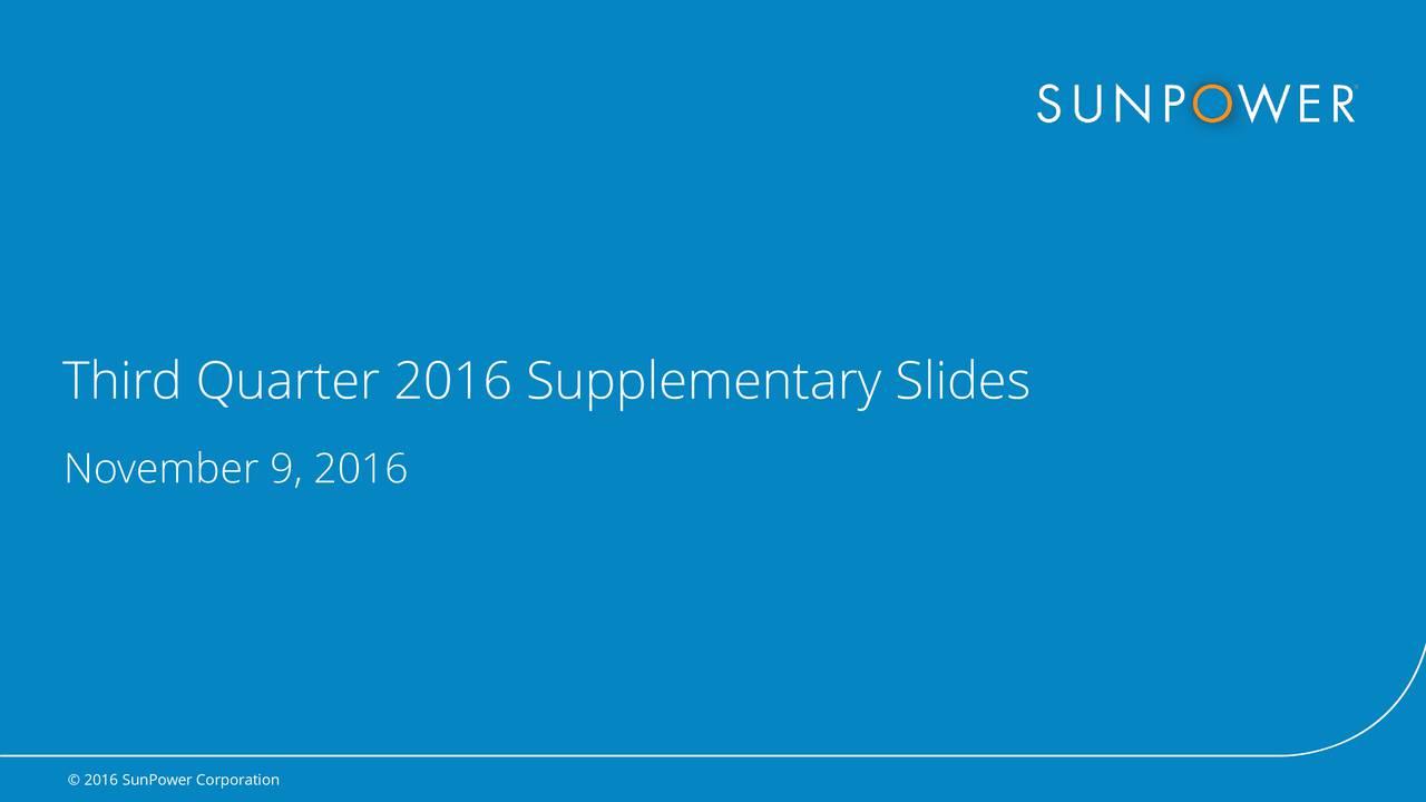 November 9, 2016 2016 SunPower Corporation  2016 SunPower Corporation