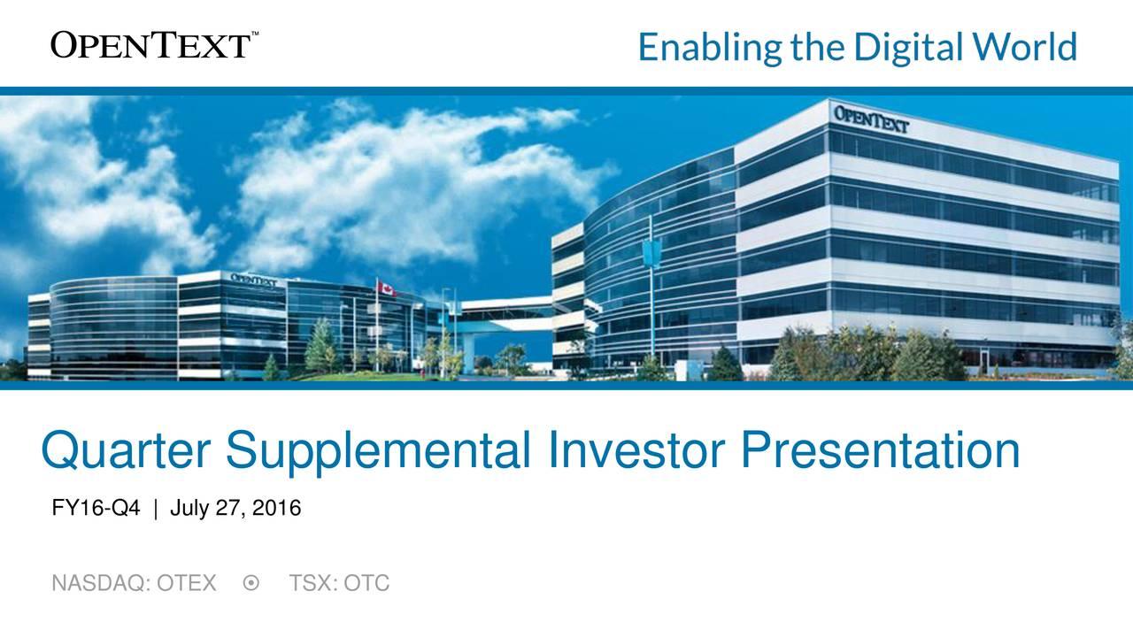 FY16-Q4   July 27, 2016 NASDAQ: OTEX TSX: OTC