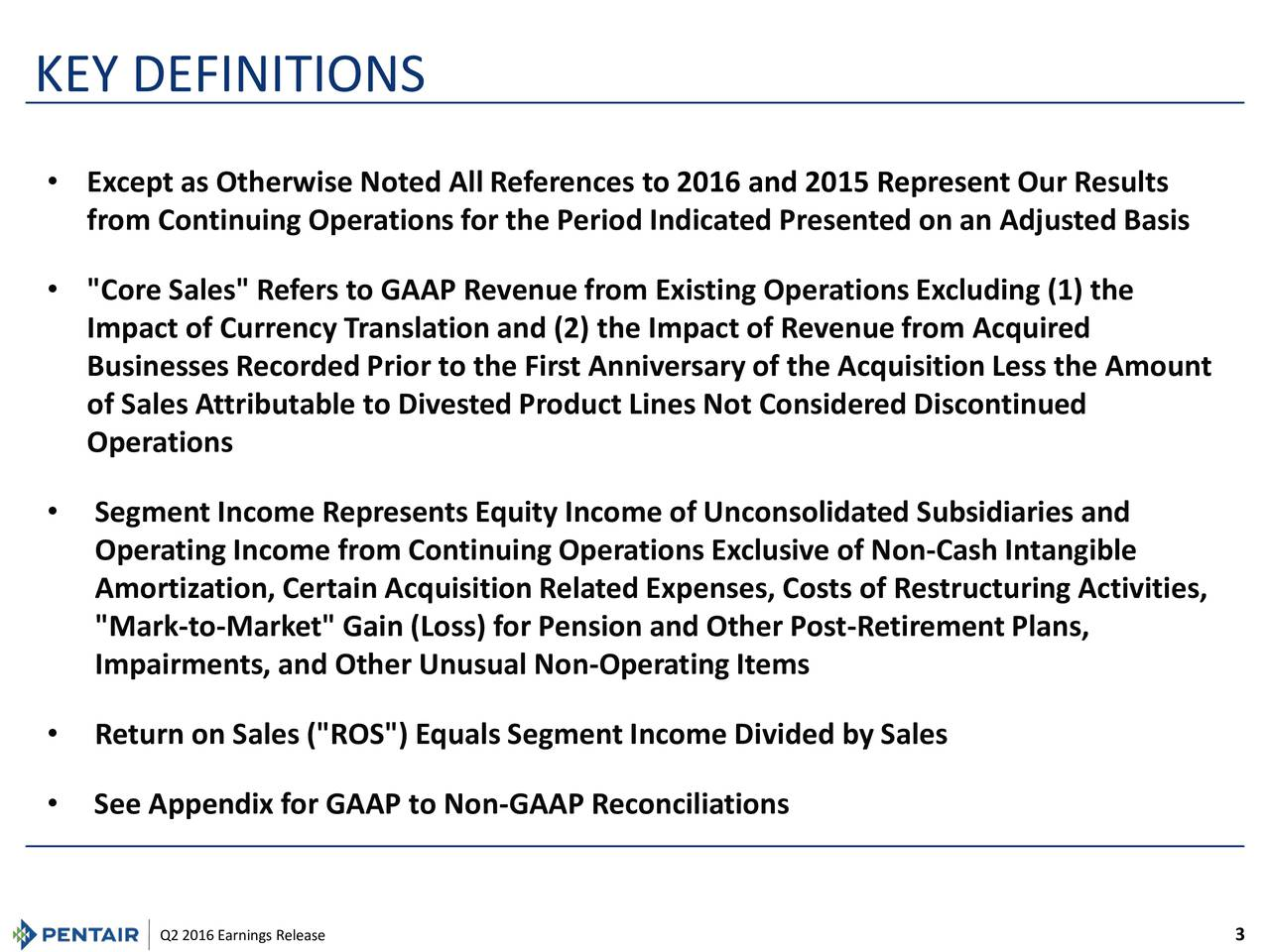 """Except as Otherwise Noted All References to 2016 and 2015 Represent Our Results from Continuing Operations for the Period Indicated Presented on an Adjusted Basis """"Core Sales"""" Refers to GAAP Revenue from Existing Operations Excluding (1) the Impact of Currency Translation and (2) the Impact of Revenue from Acquired Businesses Recorded Prior to the First Anniversary of the Acquisition Less the Amount of Sales Attributable to Divested Product Lines Not Considered Discontinued Operations Segment Income Represents Equity Income of Unconsolidated Subsidiaries and Operating Income from Continuing Operations Exclusive of Non-Cash Intangible Amortization, Certain Acquisition Related Expenses, Costs of Restructuring Activities, """"Mark-to-Market"""" Gain (Loss) for Pension and Other Post-Retirement Plans, Impairments, and Other Unusual Non-Operating Items Return on Sales (""""ROS"""") Equals Segment Income Divided by Sales See Appendix for GAAP to Non-GAAP Reconciliations"""