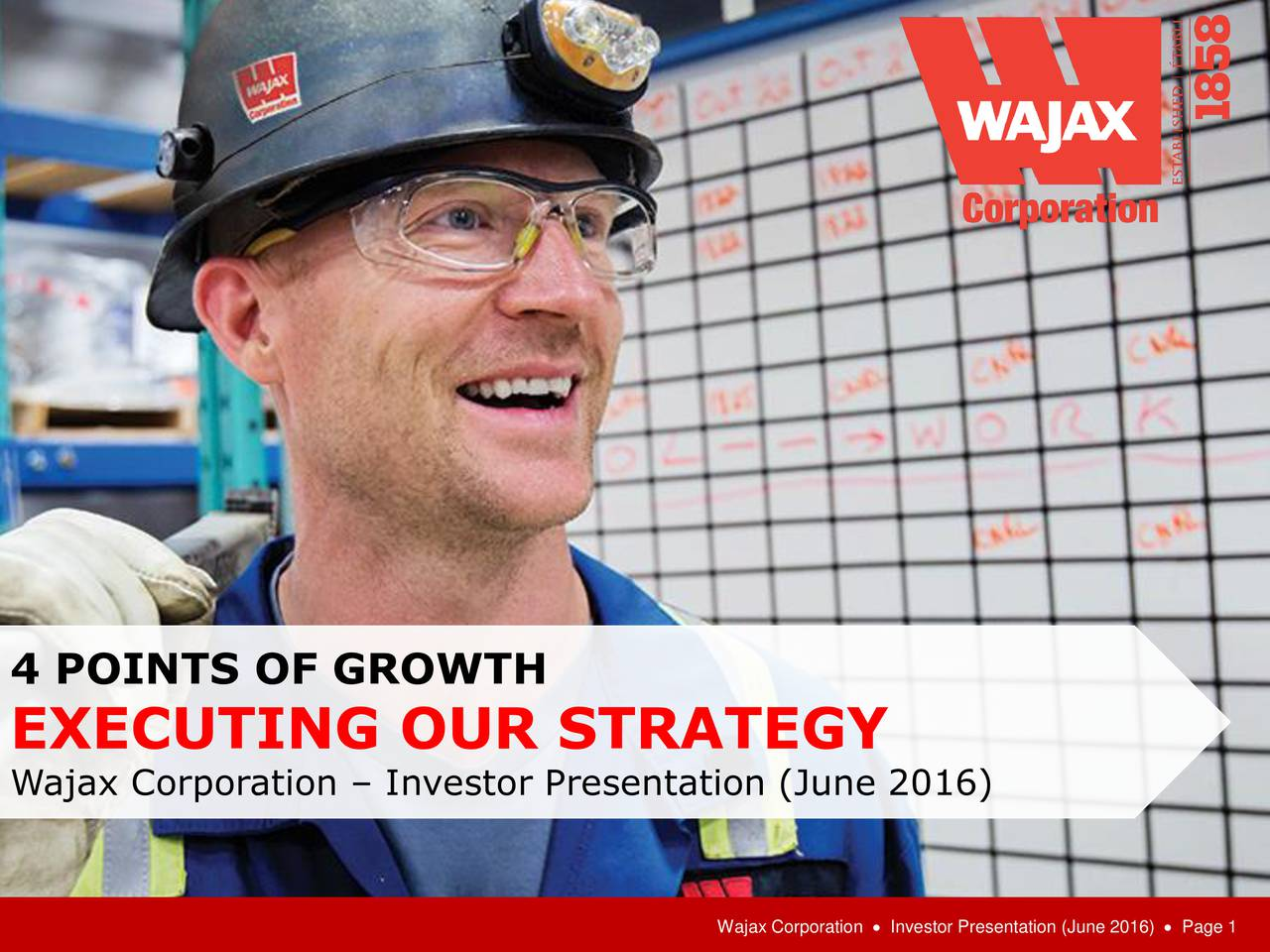 4 POINTS OF GROWTH EXECUTING OUR STRATEGY Wajax Corporation  Investor Presentation (June 2016) Wajax Corporation  Investor Presentation (June 2016)  Page 1