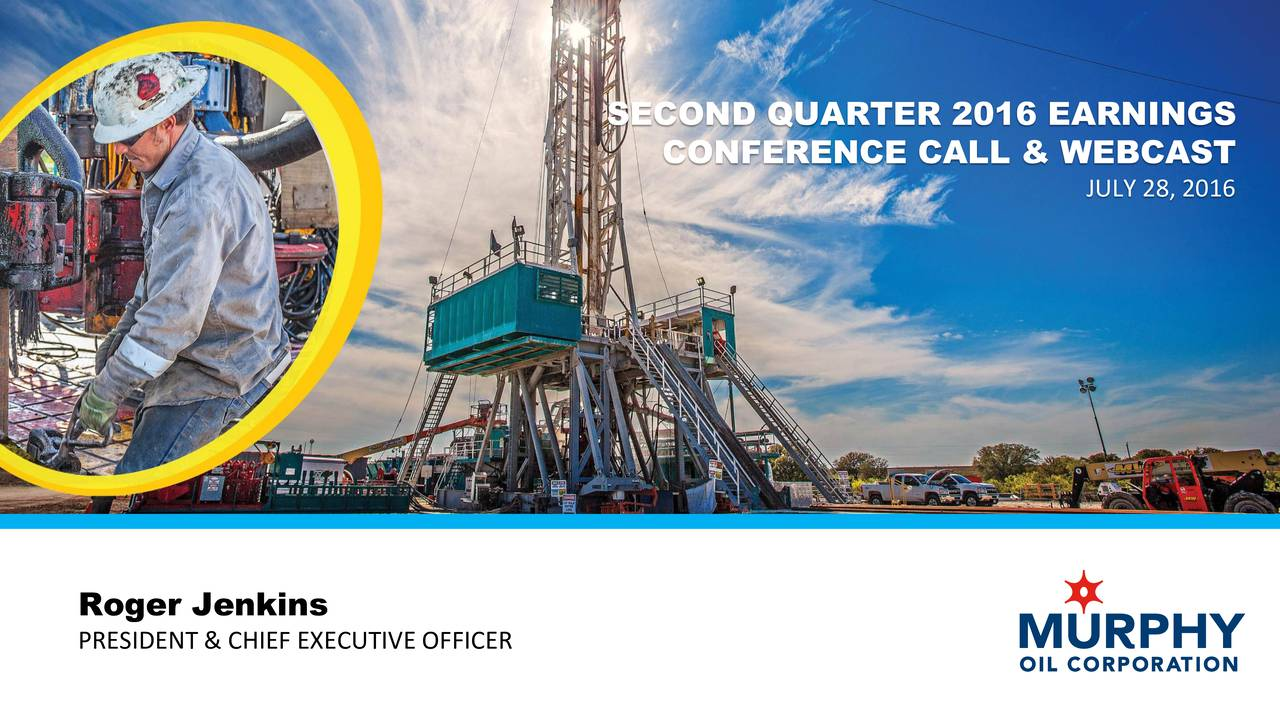 CONFERENCE CALL & WEBCAST JULY 28, 2016 Roger Jenkins PRESIDENT & CHIEF EXECUTIVE OFFICER