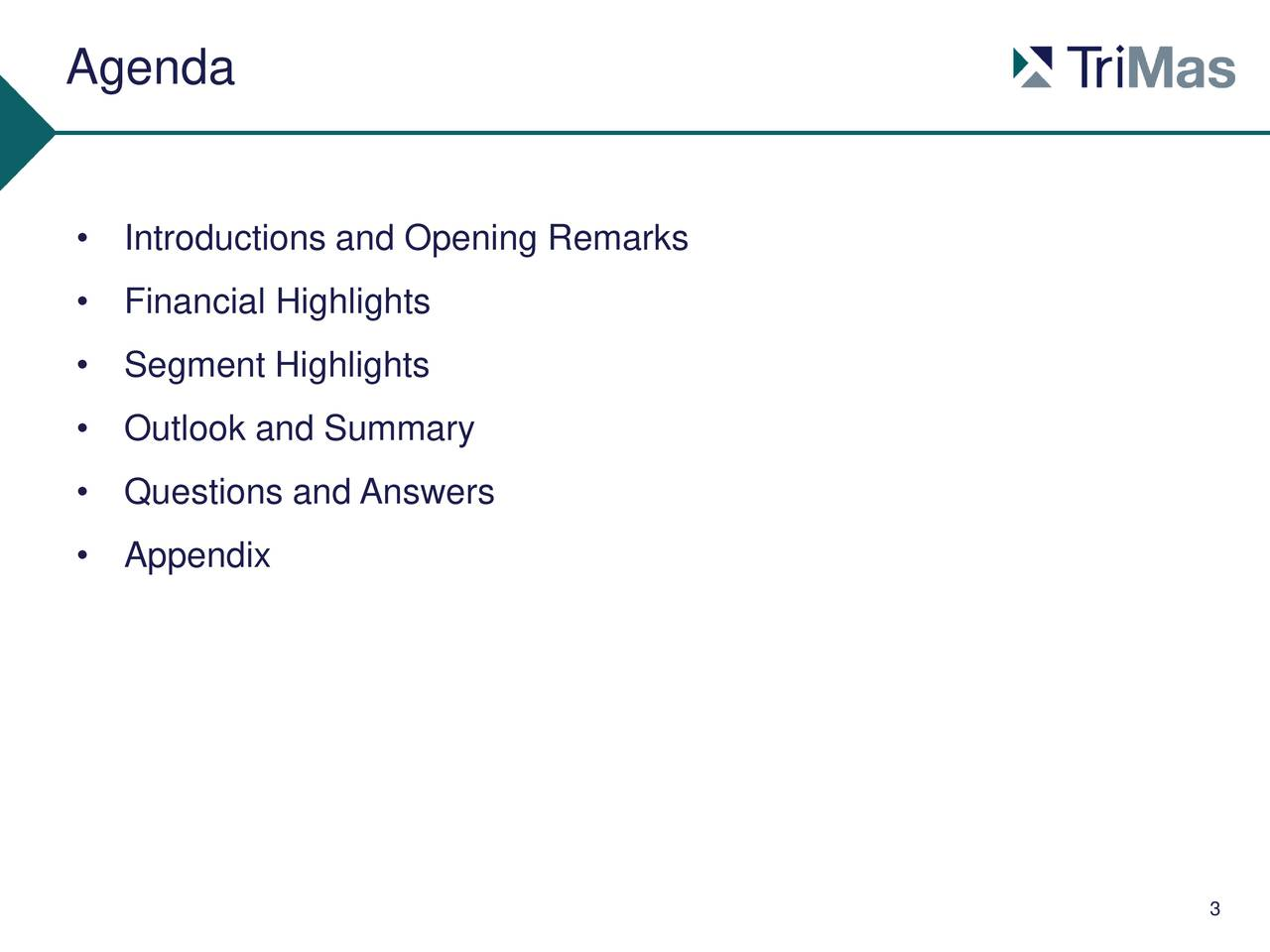 Introductions and Opening Remarks Financial Highlights Segment Highlights Outlook and Summary Questions and Answers Appendix 3