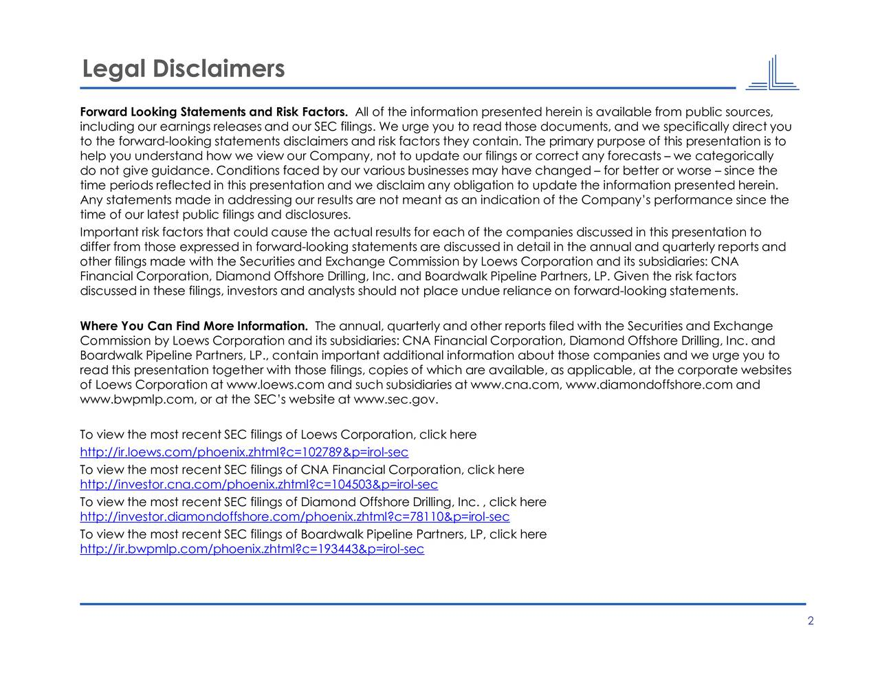 d tegoricance since the e urge you to fically direct you es: CNA ling, Inc. and resented harterly reports and is presentationpresentation toents. he corporate websites e from public sources, the Securities and Exchange update our filings or correct any forecasts  we ca.colsec=78110&p=irolsechore.com an us businesses may have chans: CNA Financial Corporation, Diamond Offshore Dril isk factors they contain. The primaadditional information about those companies and w here . We urge you to read those documents, and we specin the annual and qu theartners, LP, click here All of the information presented herein is availabl reliance on forwardlookingplicable, at t The annual, quarterly and other reports filed with Legal Disclaimers Forincluding our earnings releases and our SEC filingsr htT:/vto:/vi.oooitp//ie.ti./npidensoihCs.lop./mf4