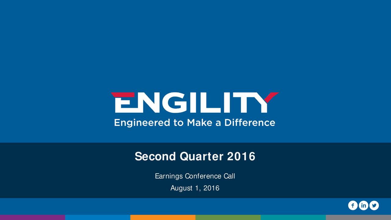 Earnings Conference Call August 1, 2016 1 engilitycorp.com