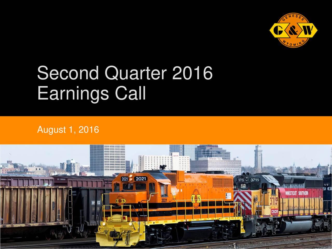 Earnings Call August 1, 2016 Genesee & Wyoming Inc. 1