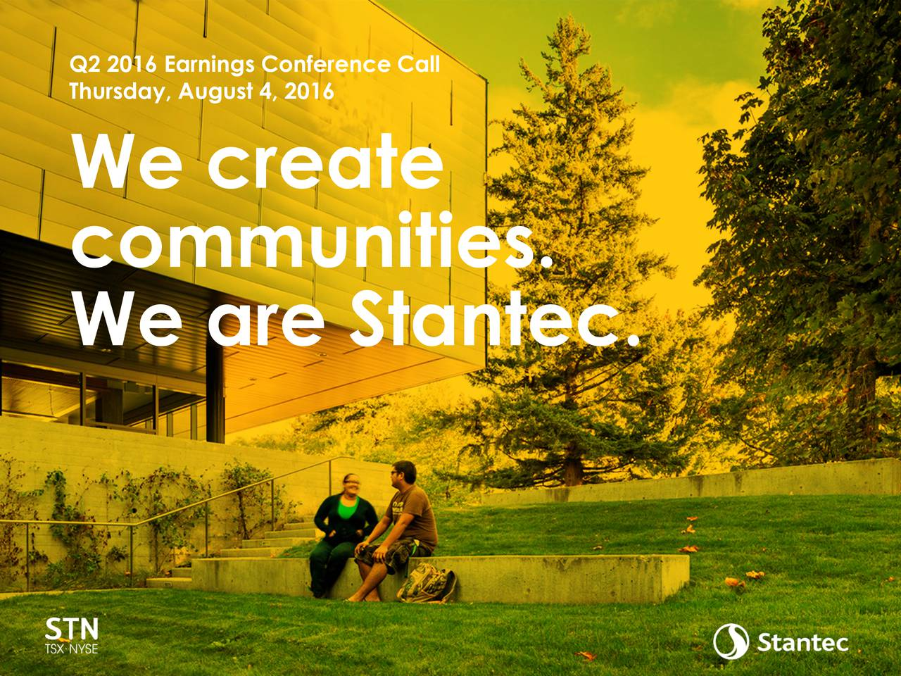 Thursday, August 4, 2016 We create communities. We are Stantec.