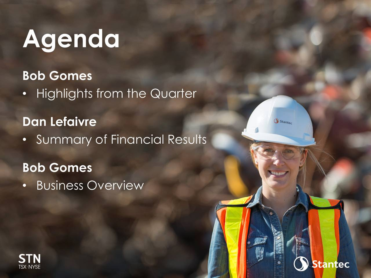 Bob Gomes Highlights from the Quarter Dan Lefaivre Summary of Financial Results Bob Gomes Business Overview