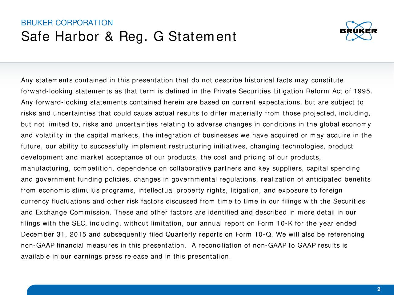 Safe Harbor & Reg. G Statement Any statements contained in this presentation that do not describe historical facts may constitute forward-looking statements as that term is defined in the Private Securities Litigation Reform Act of 1995. Any forward-looking statements contained herein are based on current expectations, but are subject to risks and uncertainties that could cause actual results to differ materially from those projected, including, but not limited to, risks and uncertainties relating to adverse changes in conditions in the global economy and volatility in the capital markets, the integration of businesses we have acquired or may acquire in the future, our ability to successfully implement restructuring initiatives, changing technologies, product development and market acceptance of our products, the cost and pricing of our products, manufacturing, competition, dependence on collaborative partners and key suppliers, capital spending and government funding policies, changes in governmental regulations, realization of anticipated benefits from economic stimulus programs, intellectual property rights, litigation, and exposure to foreign currency fluctuations and other risk factors discussed from time to time in our filings with the Securities and Exchange Commission. These and other factors are identified and described in more detail in our filings with the SEC, including, without limitation, our annual report on Form 10-K for the year ended December 31, 2015 and subsequently filed Quarterly reports on Form 10- Q. We will also be referencing non-GAAP financial measures in this presentation. A reconciliation of non-GAAP to GAAP results is available in our earnings press release and in this presentation. 2