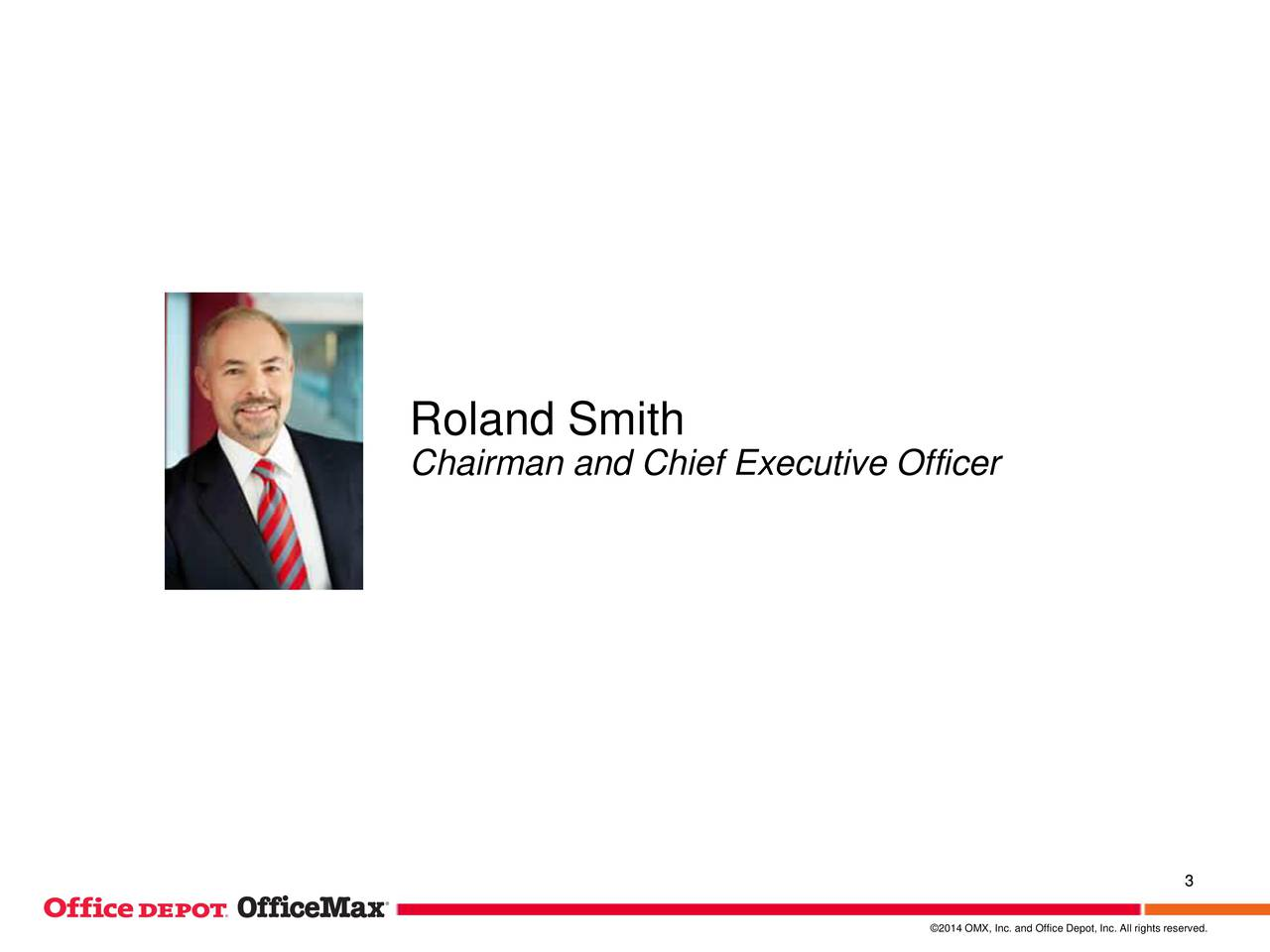 Chairman and Chief Executive Officer 3 2014 OMX, Inc. and Office Depot, Inc. All rights reserved.